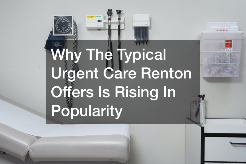 Why The Typical Urgent Care Renton Offers Is Rising In Popularity