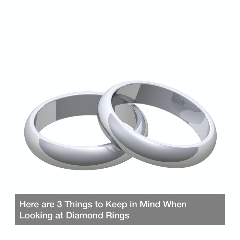 Here are 3 Things to Keep in Mind When Looking at Diamond Rings