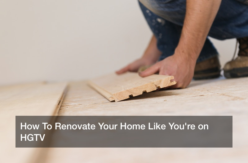 How To Renovate Your Home Like You're on HGTV