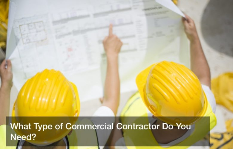 What Type of Commercial Contractor Do You Need?