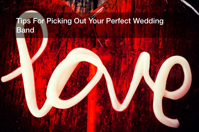 Tips For Picking Out Your Perfect Wedding Band