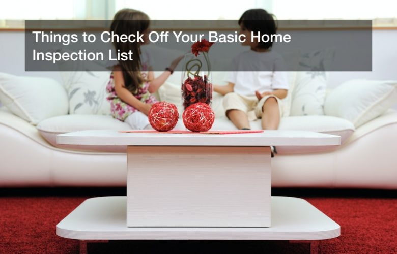 Things to Check Off Your Basic Home Inspection List